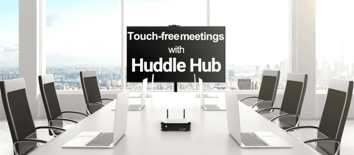 Say Hello to Huddle Hub One – Touch-Free Presentations and Conferencing